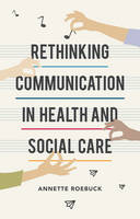 Roebuck, Annette - Rethinking Communication in Health and Social Care - 9781137464941 - V9781137464941