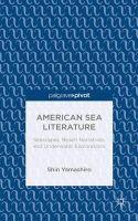 Yamashiro, Shin - American Sea Literature: Seascapes, Beach Narratives, and Underwater Explorations - 9781137465665 - V9781137465665