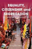 Merry, Michael S. - Equality, Citizenship, and Segregation: A Defense of Separation - 9781137469717 - V9781137469717