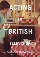 Cantrell, Tom, Hogg, Christopher - Acting in British Television - 9781137470201 - V9781137470201