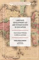 Babaci-Wilhite, Zehlia - Language, Development Aid and Human Rights in Education: Curriculum Policies in Africa and Asia (Palgrave Studies in Global Citizenship Education and Democracy) - 9781137473189 - V9781137473189