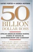Porter, Kathey, Hoffman, Andrea - 50 Billion Dollar Boss: African American Women Sharing Stories of Success in Entrepreneurship and Leadership - 9781137475015 - V9781137475015