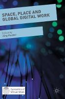 - Space, Place and Global Digital Work (Dynamics of Virtual Work) - 9781137480866 - V9781137480866