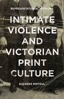 Rintoul, Suzanne - Intimate Violence and Victorian Print Culture: Representational Tensions - 9781137493262 - V9781137493262