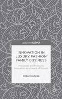 Giacosa, Elisa - Innovation in Luxury Fashion Family Business: Processes and Products Innovation as a means of growth - 9781137498649 - V9781137498649