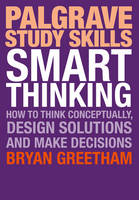 Greetham, Bryan - Smart Thinking: How to Think Conceptually, Design Solutions and Make Decisions (Palgrave Study Skills) - 9781137502087 - V9781137502087