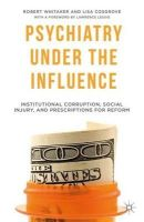 Whitaker, Robert, Cosgrove, Lisa - Psychiatry Under the Influence: Institutional Corruption, Social Injury, and Prescriptions for Reform - 9781137506924 - V9781137506924