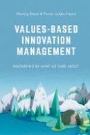 Breuer, Henning, Ldeke-Freund, Florian - Values-Based Innovation Management: Innovating by What We Care About - 9781137516619 - V9781137516619