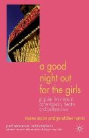 Aston, Elaine, Harris, Geraldine - A Good Night Out for the Girls: Popular Feminisms in Contemporary Theatre and Performance (Performance Interventions) - 9781137518200 - V9781137518200