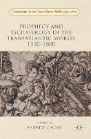 - Prophecy and Eschatology in the Transatlantic World, 1550-1800 (Christianities in the Trans-Atlantic World, 1500-1800) - 9781137520548 - V9781137520548