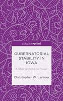 Larimer, Christopher W. - Gubernatorial Stability in Iowa: A Stranglehold on Power - 9781137528124 - V9781137528124
