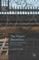 Turner, Jennifer - The Prison Boundary: Between Society and Carceral Space (Palgrave Studies in Prisons and Penology) - 9781137532411 - V9781137532411