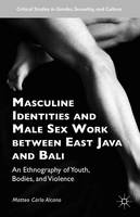 Alcano, Matteo Carlo - Masculine Identities and Male Sex Work between East Java and Bali: An Ethnography of Youth, Bodies, and Violence (Critical Studies in Gender, Sexuality, and Culture) - 9781137541451 - V9781137541451