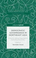 - Democratic Governance in Northeast Asia: A Human-Centered Approach to Evaluating Democracy (Security, Development and Human Rights in East Asia) - 9781137550446 - V9781137550446