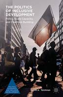 Teichman, Judith A. - The Politics of Inclusive Development: Policy, State Capacity, and Coalition Building (Politics, Economics, and Inclusive Development) - 9781137550859 - V9781137550859