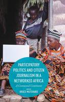 - Participatory Politics and Citizen Journalism in a Networked Africa - 9781137554499 - V9781137554499