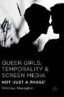 Monaghan, Whitney - Queer Girls, Temporality and Screen Media: Not 'Just a Phase' - 9781137555977 - V9781137555977