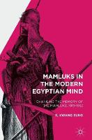 Sung, Il Kwang - Mamluks in the Modern Egyptian Mind: Changing the Memory of the Mamluks, 1919-1952 - 9781137557124 - V9781137557124