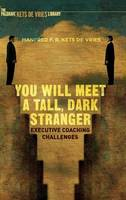 Kets de Vries, Manfred F.R. - You Will Meet a Tall, Dark Stranger: Executive Coaching Challenges (INSEAD Business Press) - 9781137562661 - V9781137562661