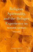 Ennis, Susan P. - Religion, Spirituality, and the Refugee Experience in Melbourne, Australia, 1990s-2010 - 9781137563774 - V9781137563774