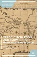 - Trade, Circulation, and Flow in the Indian Ocean World (Palgrave Series in Indian Ocean World Studies) - 9781137564887 - V9781137564887