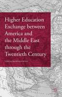 Bevis, Teresa Brawner - Higher Education Exchange Between America and the Middle East Through the Twentieth Century - 9781137568595 - V9781137568595
