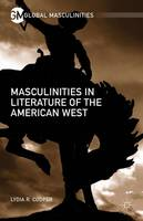 Cooper, Lydia R. - Masculinities in Literature of the American West (Global Masculinities) - 9781137568991 - V9781137568991