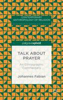 Fabian, Johannes - Talk about Prayer: An Ethnographic Commentary (Contemporary Anthropology of Religion) - 9781137570154 - V9781137570154