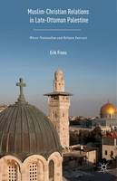 Freas, Erik - Muslim-Christian Relations in Late-Ottoman Palestine: Where Nationalism and Religion Intersect - 9781137570413 - V9781137570413
