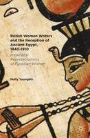 Youngkin, Molly - British Women Writers and the Reception of Ancient Egypt, 1840-1910: Imperialist Representations of Egyptian Women - 9781137570765 - V9781137570765