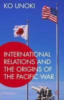 Unoki, Ko - International Relations and the Origins of the Pacific War - 9781137572011 - V9781137572011