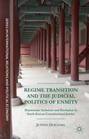 Guichard, Justine - Regime Transition and the Judicial Politics of Enmity: Democratic Inclusion and Exclusion in South Korean Constitutional Justice (The Sciences Po ... Relations and Political Econom - 9781137575074 - V9781137575074