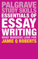 Roberts, Jamie Q - Essentials of Essay Writing: What Markers Look For (Palgrave Study Skills) - 9781137575845 - V9781137575845