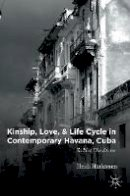 Härkönen, Heidi - Kinship, Love, and Life Cycle in Contemporary Havana, Cuba: To Not Die Alone - 9781137580757 - V9781137580757