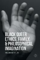 Young, Thelathia Nikki - Black Queer Ethics, Family, and Philosophical Imagination - 9781137584984 - V9781137584984