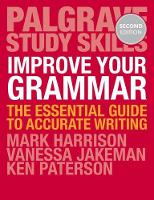 Harrison, Mark, Jakeman, Vanessa, Paterson, Ken - Improve Your Grammar: The Essential Guide to Accurate Writing (Palgrave Study Skills) - 9781137586063 - V9781137586063