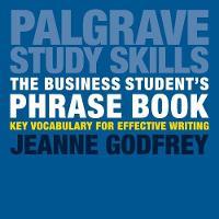 Godfrey, Jeanne - The Business Student's Phrase Book: Key Vocabulary for Effective Writing (Palgrave Study Skills) - 9781137587077 - V9781137587077