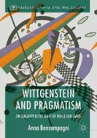Boncompagni, Anna - Wittgenstein and Pragmatism: On Certainty in the Light of Peirce and James (History of Analytic Philosophy) - 9781137588463 - V9781137588463