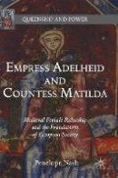 Nash, Penelope - Empress Adelheid and Countess Matilda - 9781137590886 - V9781137590886