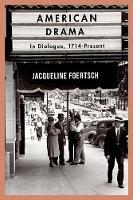 Foertsch, Jacqueline - American Drama: In Dialogue, 1714-Present - 9781137605276 - V9781137605276