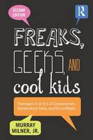 Milner, Murray - Freaks, Geeks, and Cool Kids: Teenagers in an Era of Consumerism, Standardized Tests, and Social Media - 9781138013445 - V9781138013445