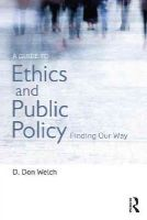 Welch, D. Don - A Guide to Ethics and Public Policy: Finding Our Way - 9781138013797 - V9781138013797
