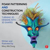 McClung, Mary - Foam Patterning and Construction Techniques: Turning 2D Designs into 3D Shapes - 9781138016439 - V9781138016439