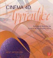 McQuilkin, Kent - Cinema 4D Apprentice: Real-World Skills for the Aspiring Motion Graphics Artist (Apprentice Series) - 9781138018624 - V9781138018624