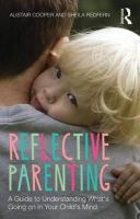 Cooper, Alistair, Redfern, Sheila - Reflective Parenting: A Guide to Understanding What's Going on in Your Child's Mind - 9781138020443 - V9781138020443