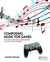 Thomas, Chance - Composing Music for Games: The Art, Technology and Business of Video Game Scoring - 9781138021419 - V9781138021419