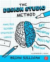 Sullivan, Brian K - The Design Studio Method: Creative Problem Solving with UX Sketching - 9781138022560 - V9781138022560