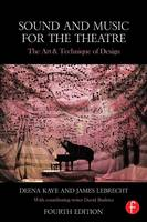 Kaye, Deena, LeBrecht, James - Sound and Music for the Theatre: The Art & Technique of Design - 9781138023437 - V9781138023437