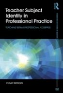 Brooks, Clare - Teacher Subject Identity in Professional Practice: Teaching with a professional compass (Foundations and Futures of Education) - 9781138025912 - V9781138025912