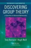 Barnard, Tony, Neill, Hugh - Discovering Group Theory: A Transition to Advanced Mathematics (Textbooks in Mathematics) - 9781138030169 - V9781138030169